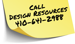 Call Design Resources at 410-641-2988